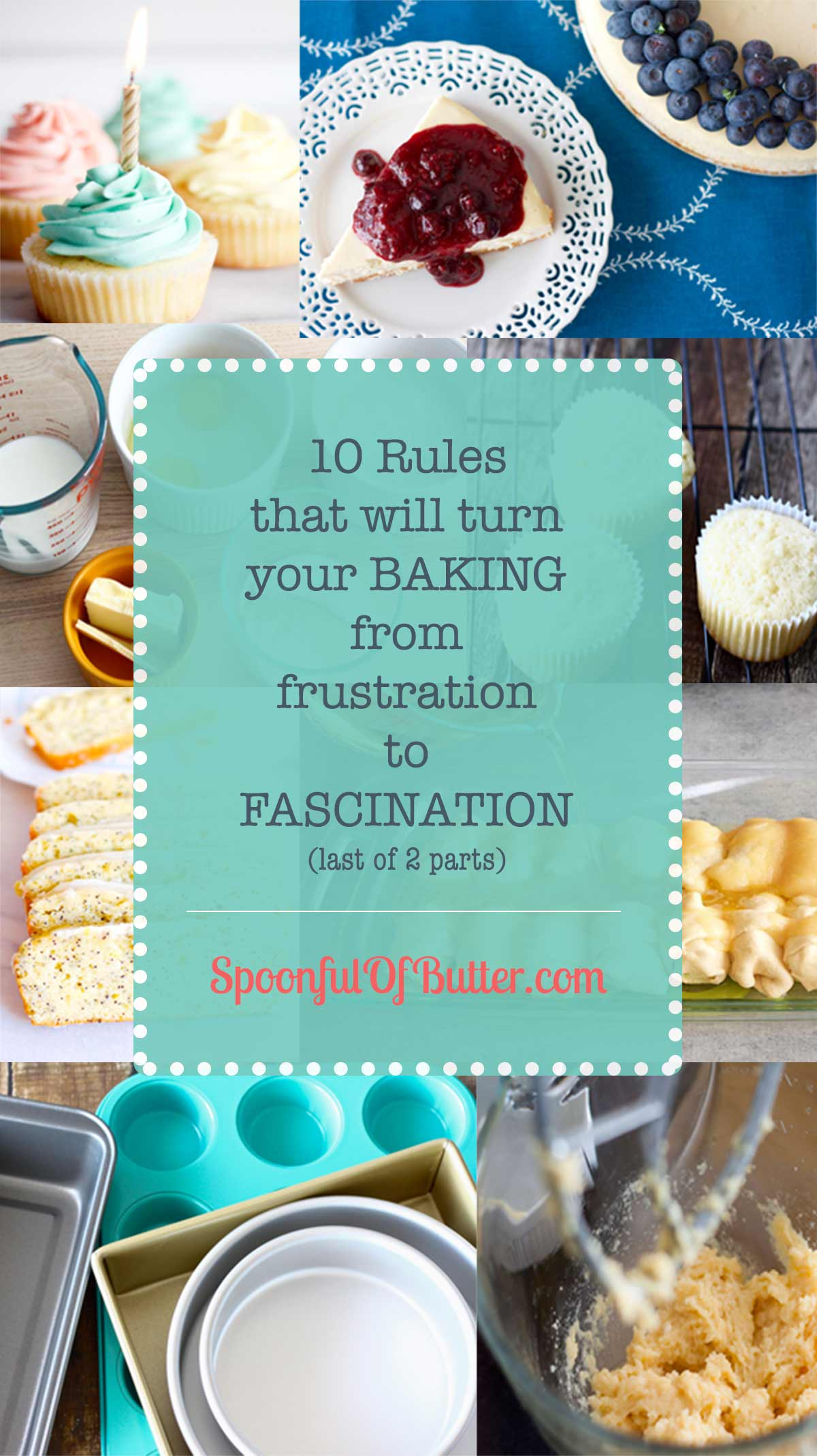 10 Rules that will turn your baking from frustration to fascination (1st of 2 parts). If you learn and follow these important baking rules, you are well on your way to more successes in the kitchen. ?